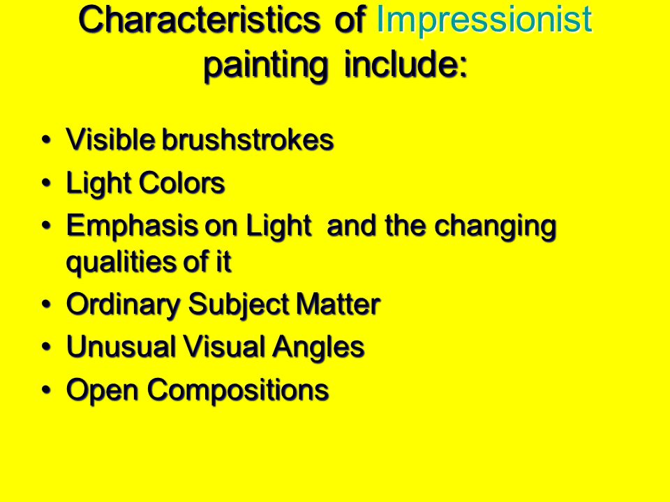 Characteristics of Impressionist painting include: