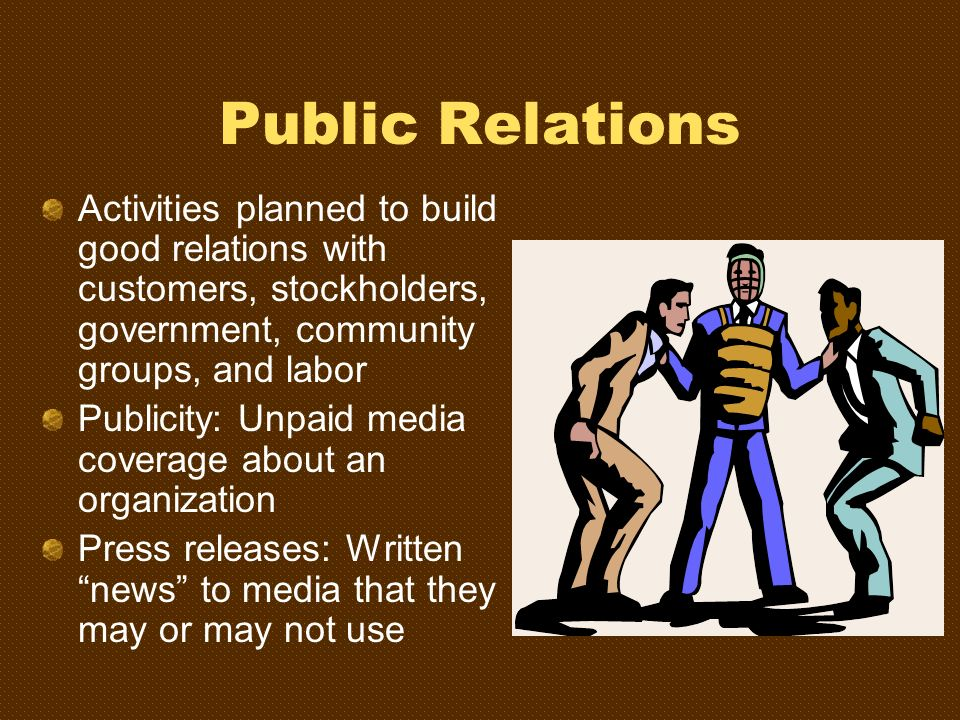 Public Relations Activities planned to build good relations with customers, stockholders, government, community groups, and labor.