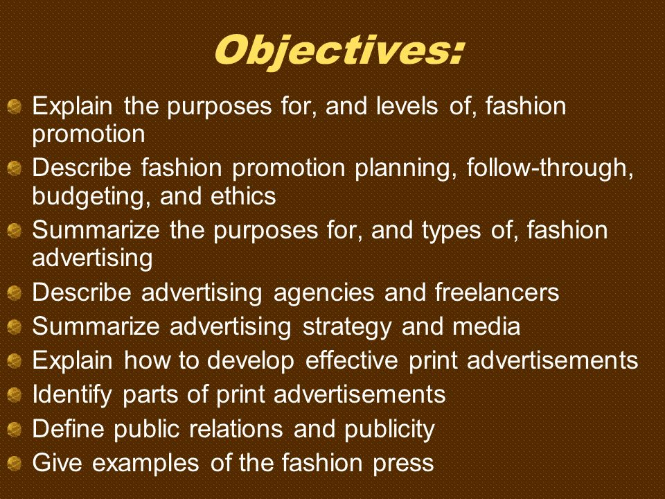 Objectives: Explain the purposes for, and levels of, fashion promotion