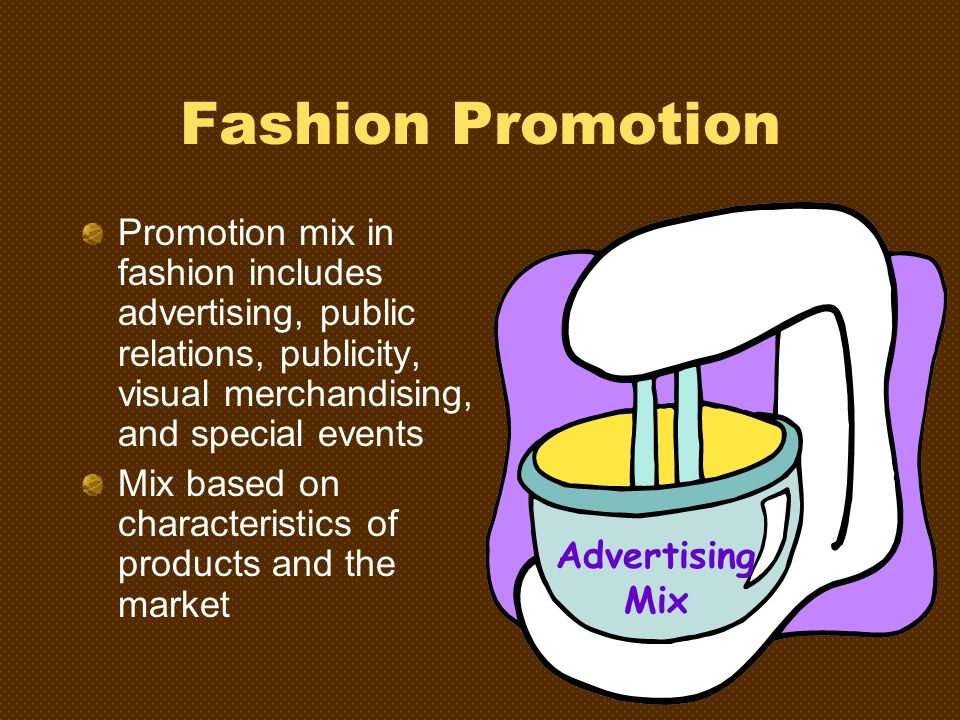 Fashion Promotion Promotion mix in fashion includes advertising, public relations, publicity, visual merchandising, and special events.