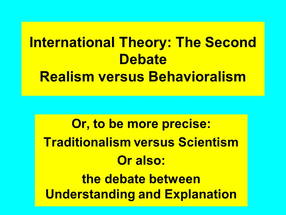International Theory: The Second Debate Realism versus Behavioralism