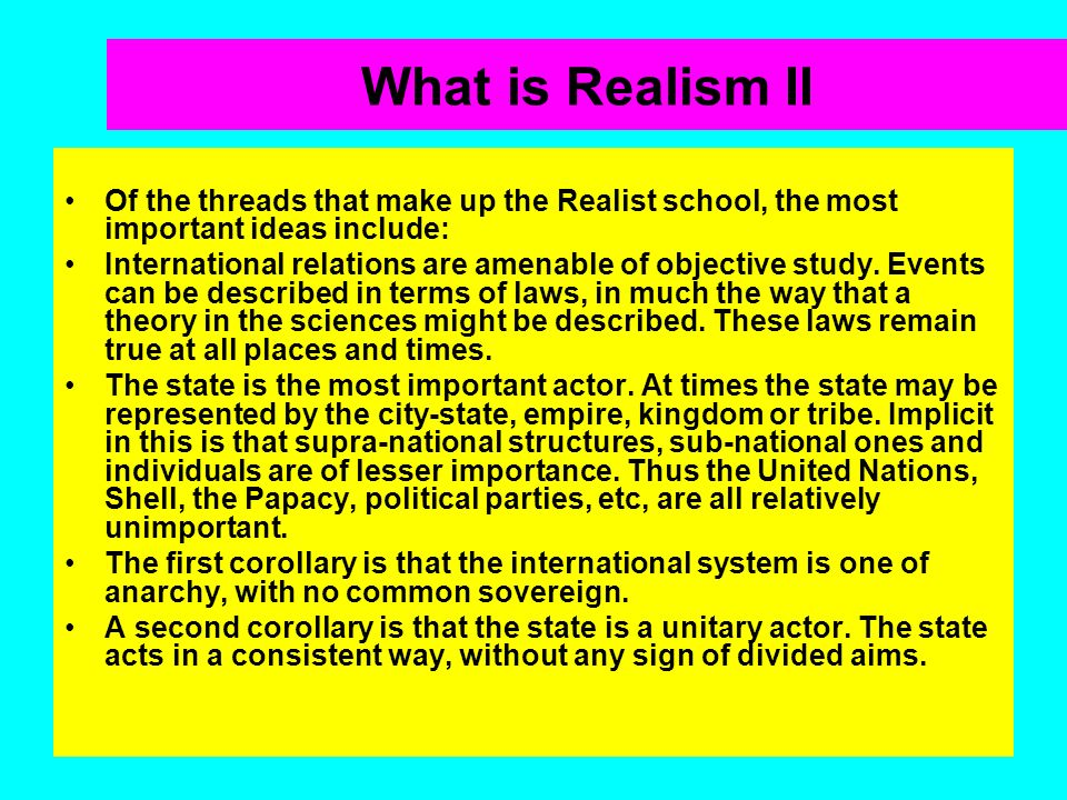 What is Realism II Of the threads that make up the Realist school, the most important ideas include: