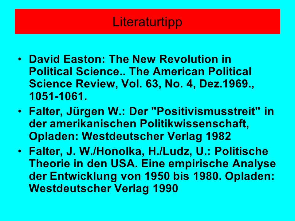 Literaturtipp David Easton: The New Revolution in Political Science.. The American Political Science Review, Vol. 63, No. 4, Dez.1969.,