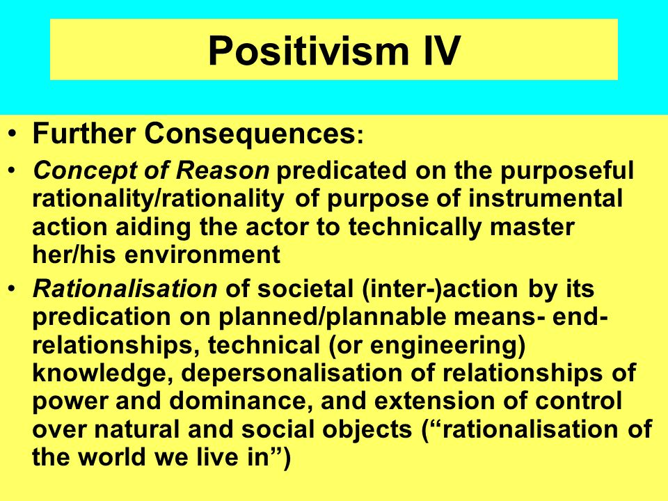 Positivism IV Further Consequences: