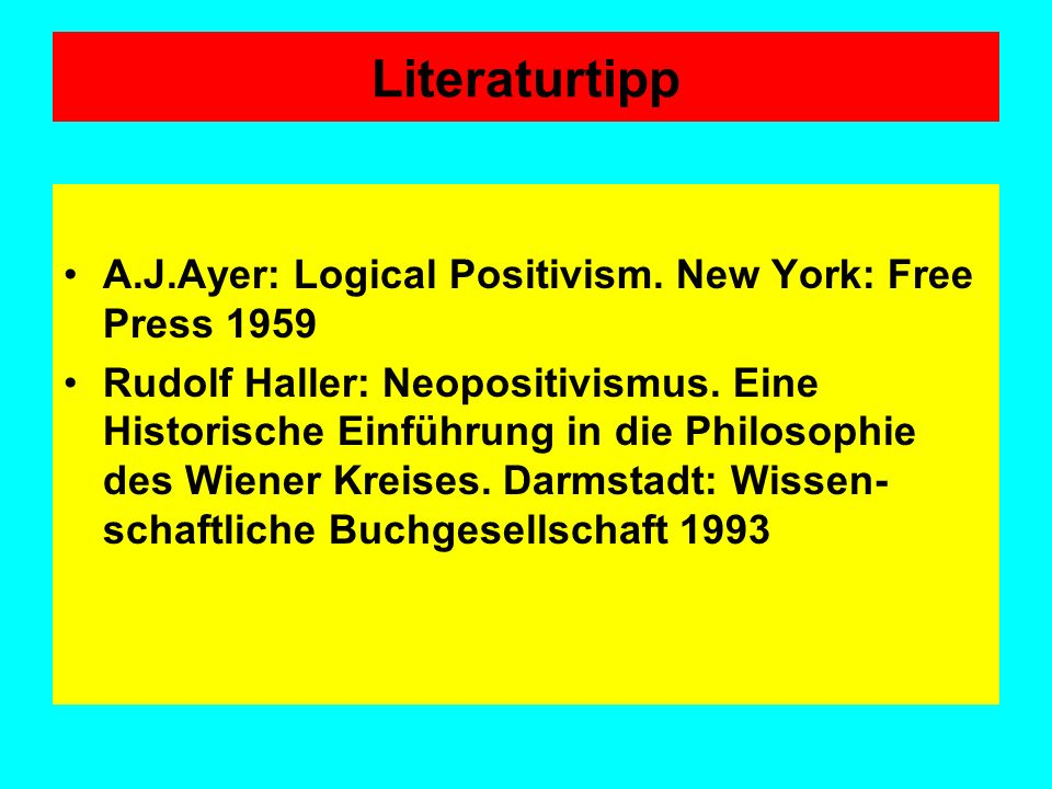 Literaturtipp A.J.Ayer: Logical Positivism. New York: Free Press 1959