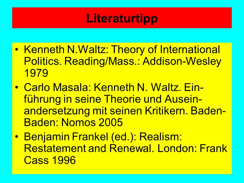 Literaturtipp Kenneth N.Waltz: Theory of International Politics. Reading/Mass.: Addison-Wesley 1979.