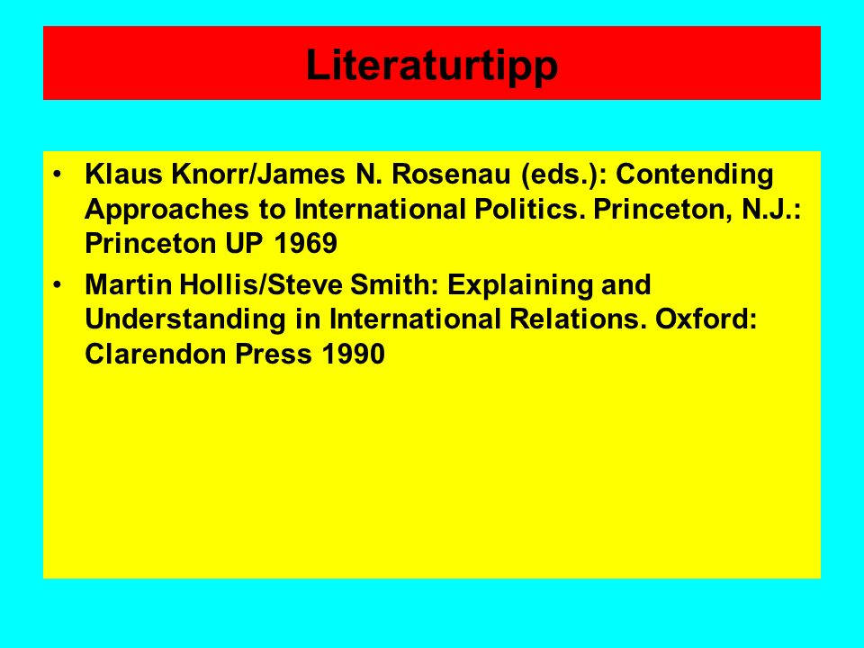 Literaturtipp Klaus Knorr/James N. Rosenau (eds.): Contending Approaches to International Politics. Princeton, N.J.: Princeton UP 1969.