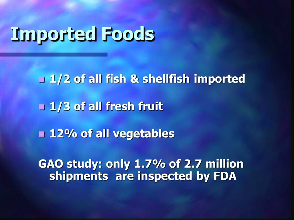 Imported Foods 1/2 of all fish & shellfish imported