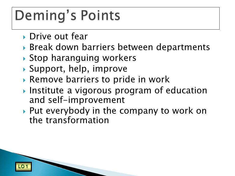 Deming's Points Drive out fear Break down barriers between departments