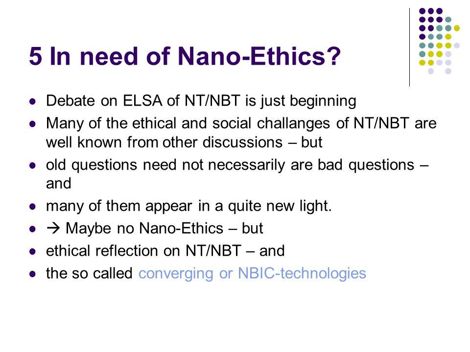 5 In need of Nano-Ethics Debate on ELSA of NT/NBT is just beginning