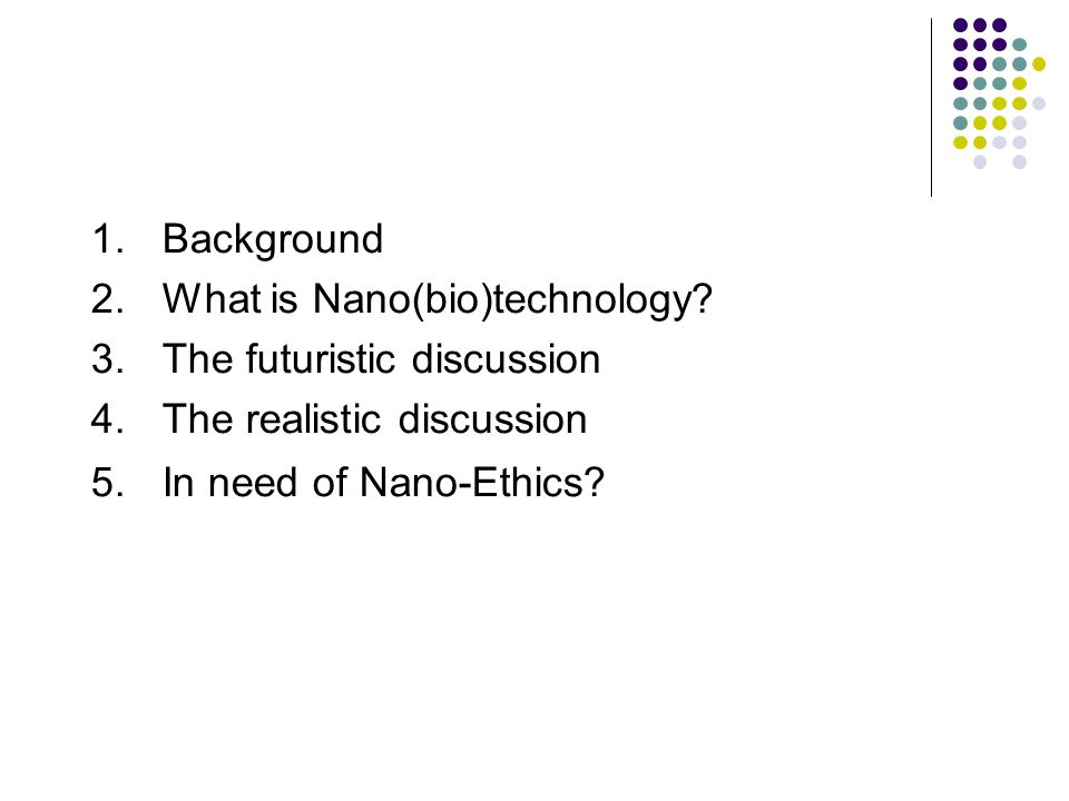 Background What is Nano(bio)technology. The futuristic discussion.