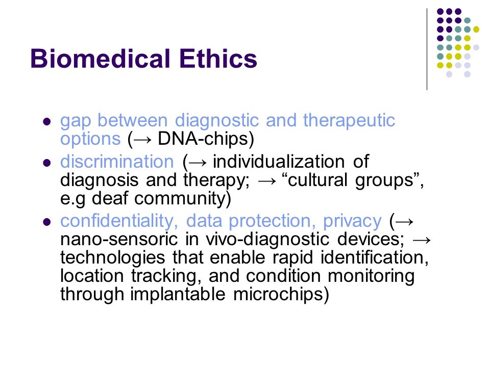 Biomedical Ethics gap between diagnostic and therapeutic options (→ DNA-chips)