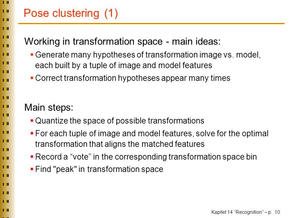 Pose clustering (1) Working in transformation space - main ideas: