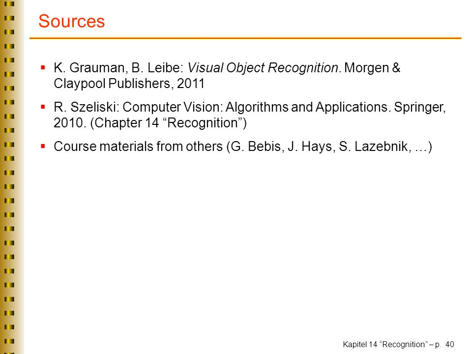 Sources K. Grauman, B. Leibe: Visual Object Recognition. Morgen & Claypool Publishers, 2011.