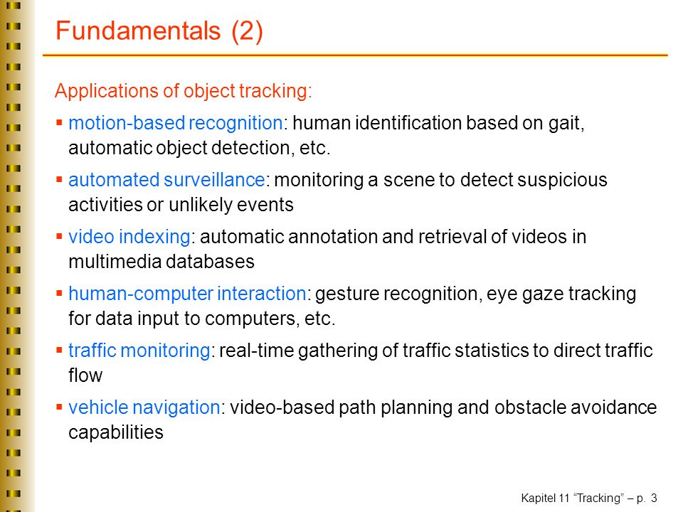 Fundamentals (2) Applications of object tracking: