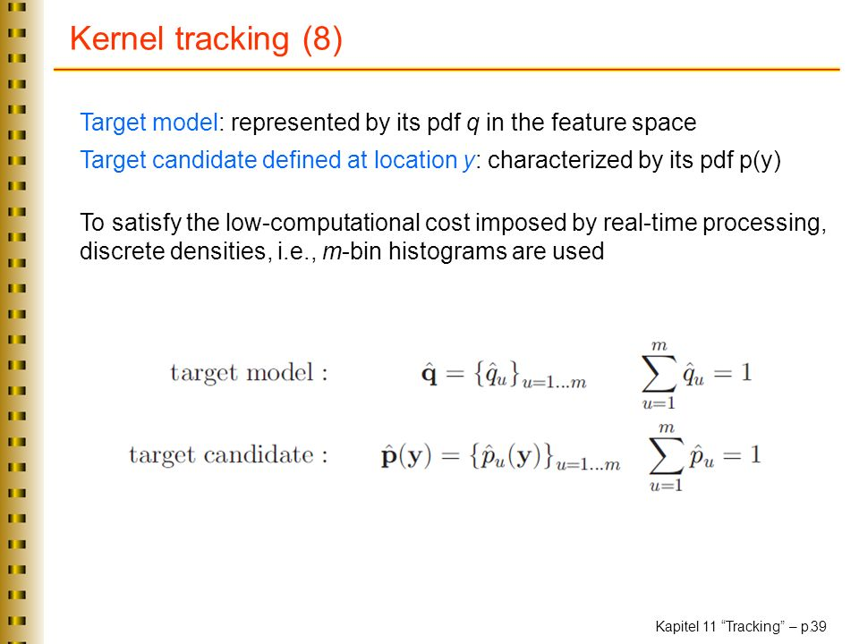 Kernel tracking (8) Target model: represented by its pdf q in the feature space.