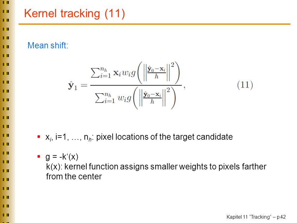 Kernel tracking (11) Mean shift:
