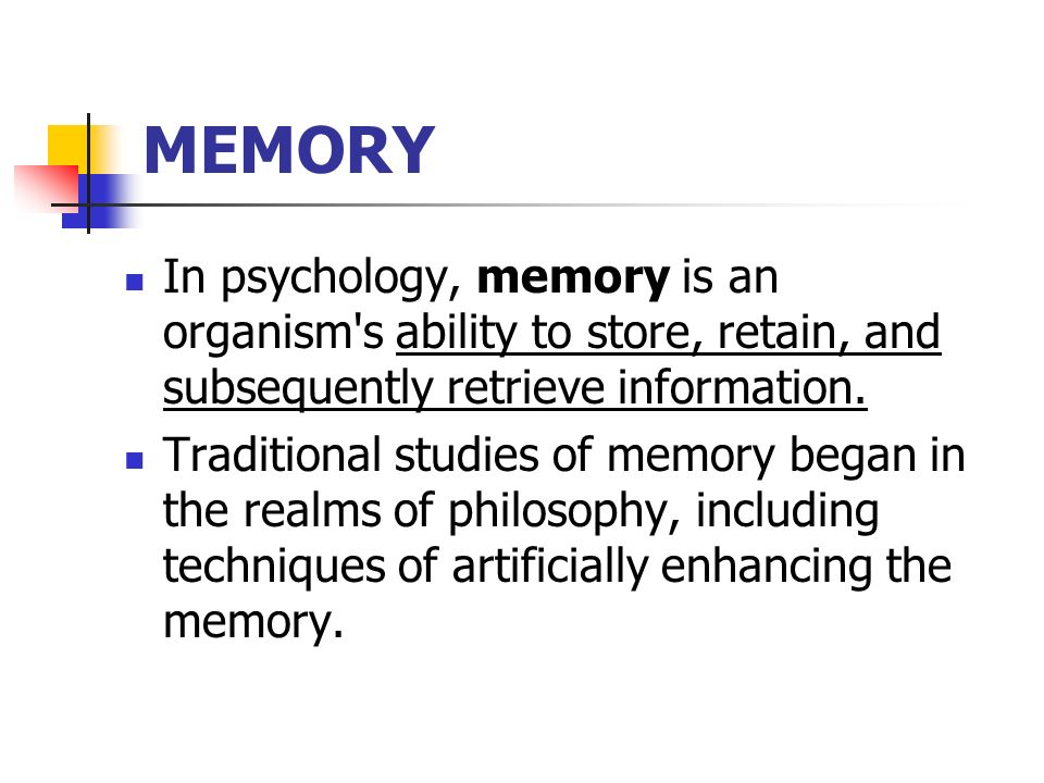 psychology memory formation Memory is a process of storing and retrieving information and experiences information received makes its way into our memory through our senses.