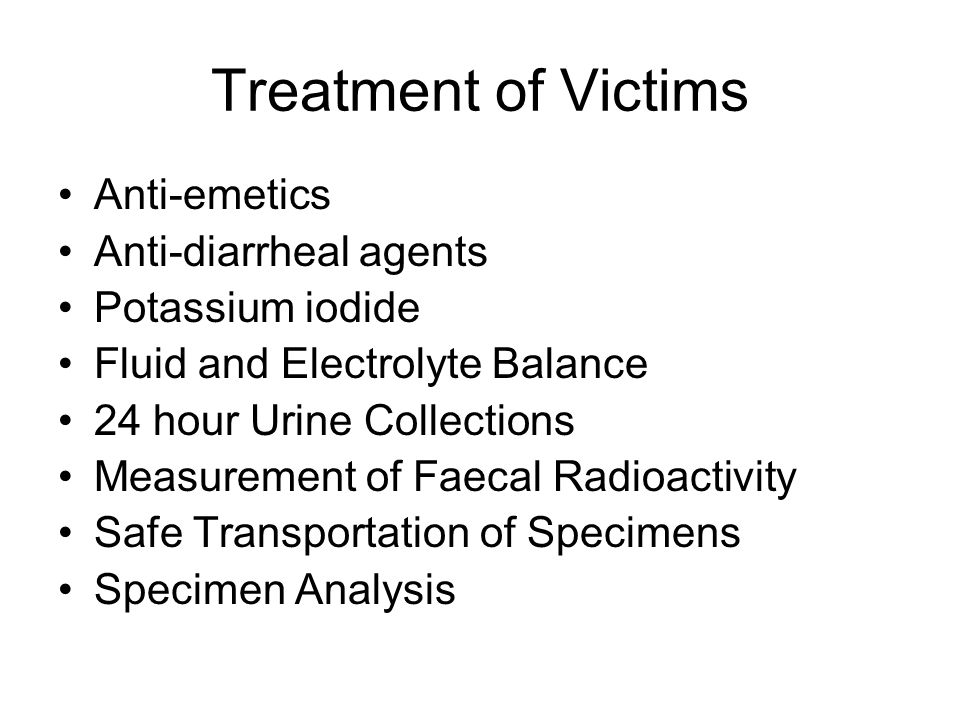 Treatment of Victims Anti-emetics Anti-diarrheal agents