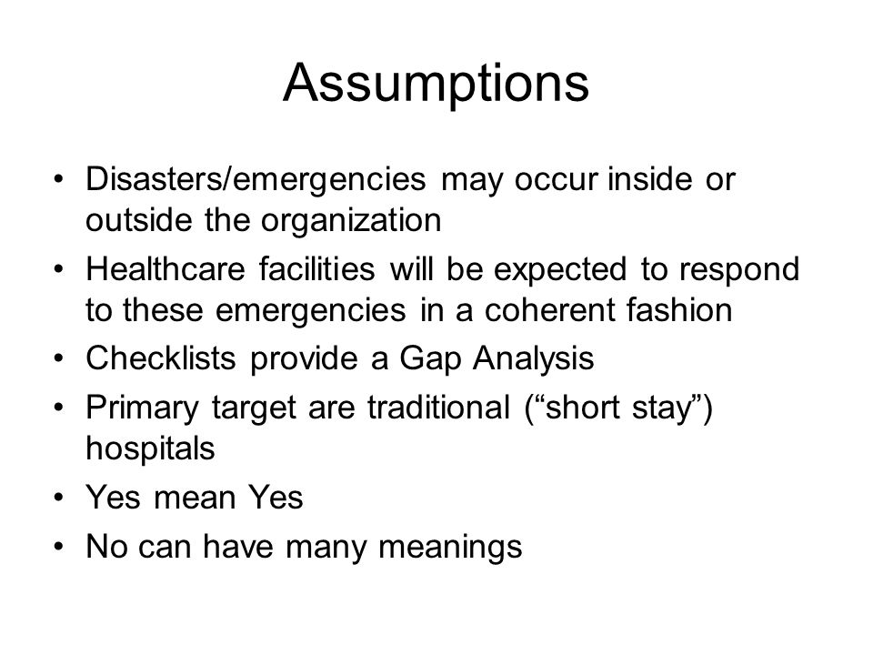 Assumptions Disasters/emergencies may occur inside or outside the organization.