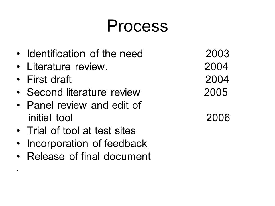 Process Identification of the need 2003 Literature review. 2004