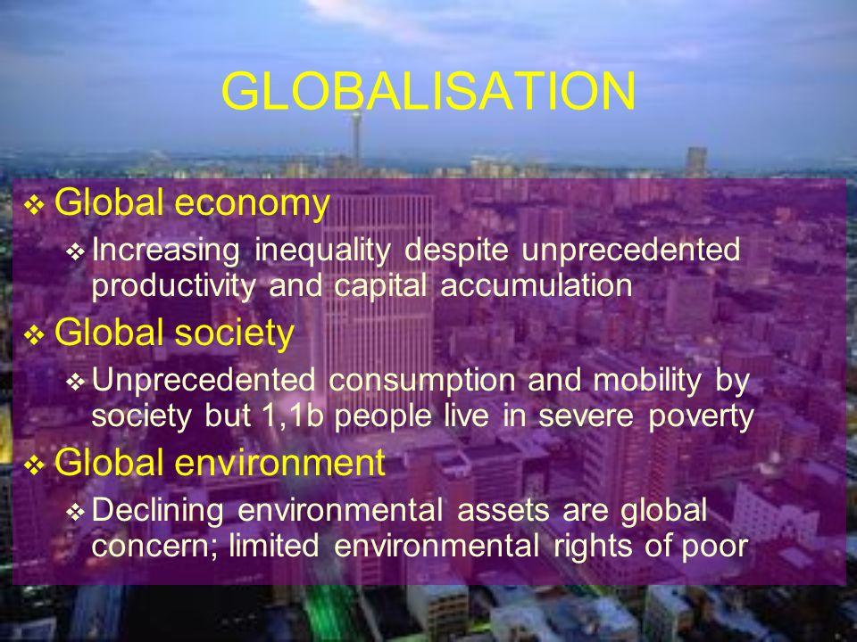 GLOBALISATION Global economy Global society Global environment