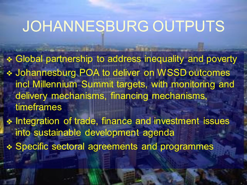 JOHANNESBURG OUTPUTS Global partnership to address inequality and poverty.