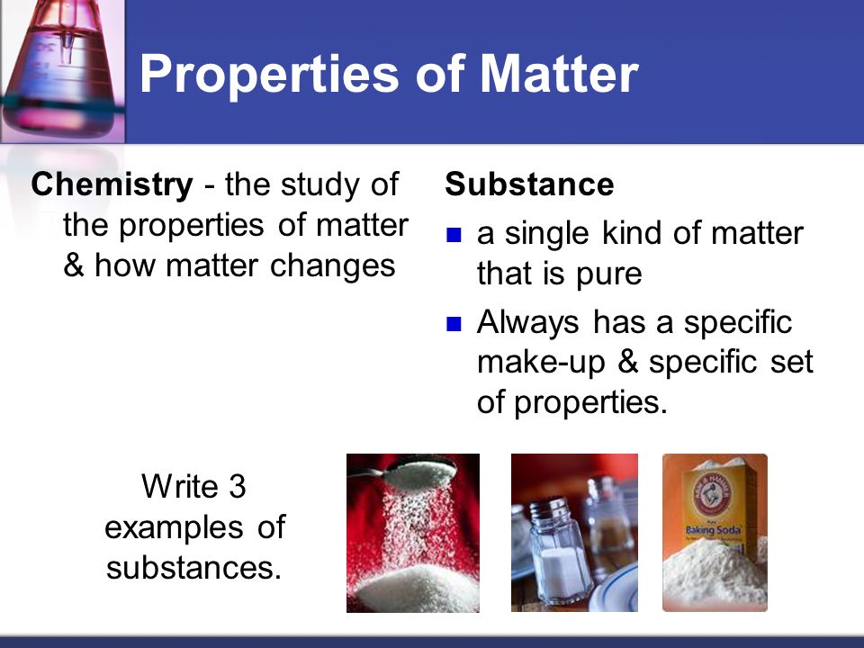 The study of the makeup structure and properties of matter