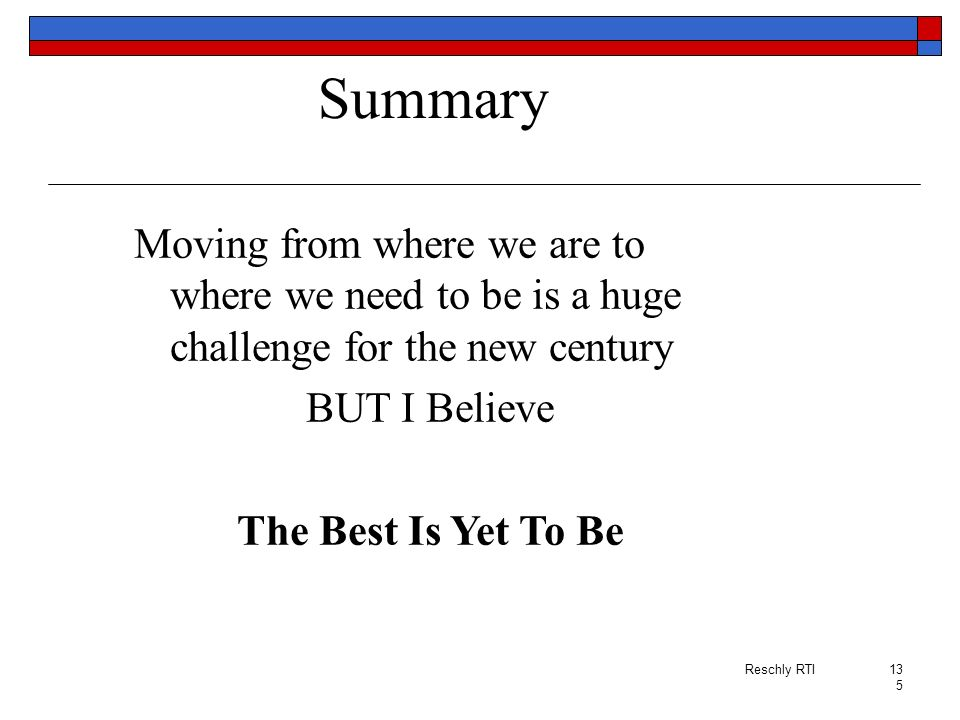 Summary Moving from where we are to where we need to be is a huge challenge for the new century. BUT I Believe.
