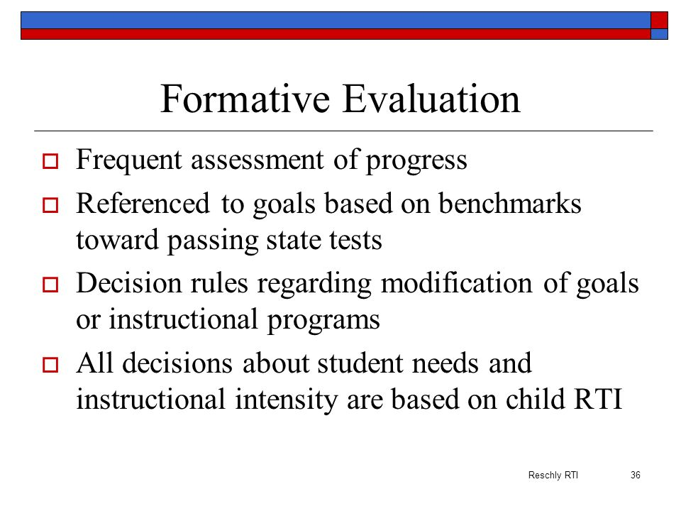 Formative Evaluation Frequent assessment of progress