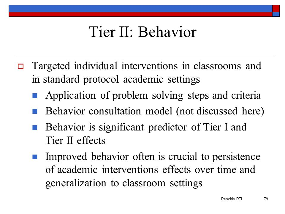 Tier II: Behavior Targeted individual interventions in classrooms and in standard protocol academic settings.