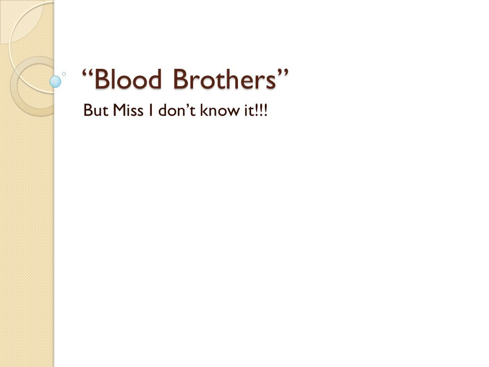 "blood brothers"" but miss i don t know it ppt video online  1 ""blood"