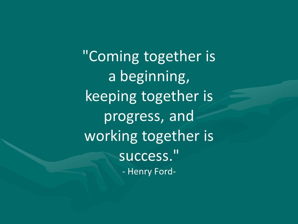 Coming together is a beginning,