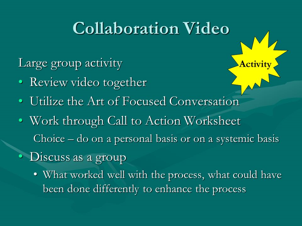 Collaboration Video Large group activity Review video together