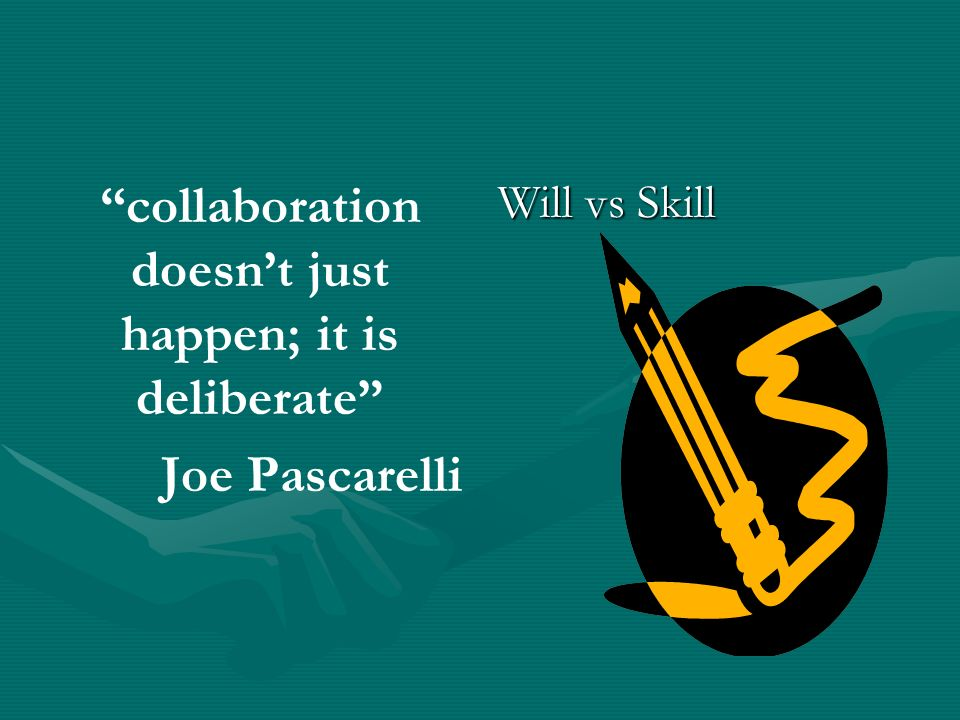 collaboration doesn't just happen; it is deliberate Joe Pascarelli