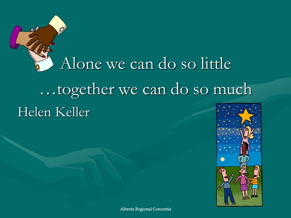 Alone we can do so little …together we can do so much