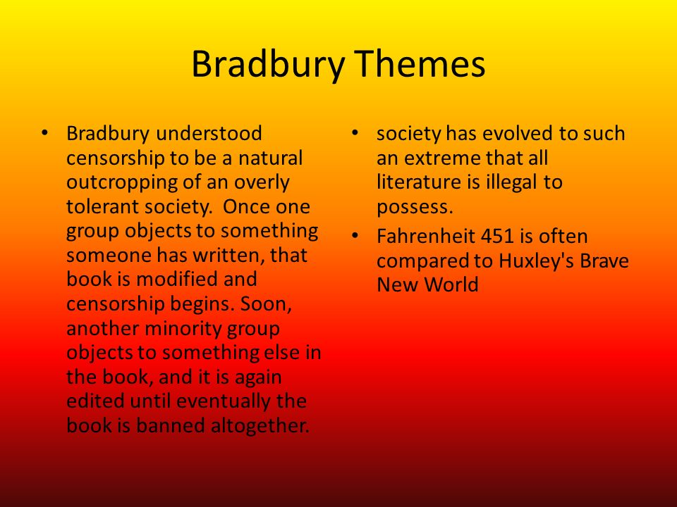 "the theme of censorship and ignorance in ray bradburys novel fahrenheit 451 The main theme of fahrenheit 451 is censorship and the declining level of mass culture against the background of increasing government control over citizens the novel was published in 1953, with its nuclear hysteria, cold war, book burning by nazis and stalin's ""great purge"" that horrified bradbury."