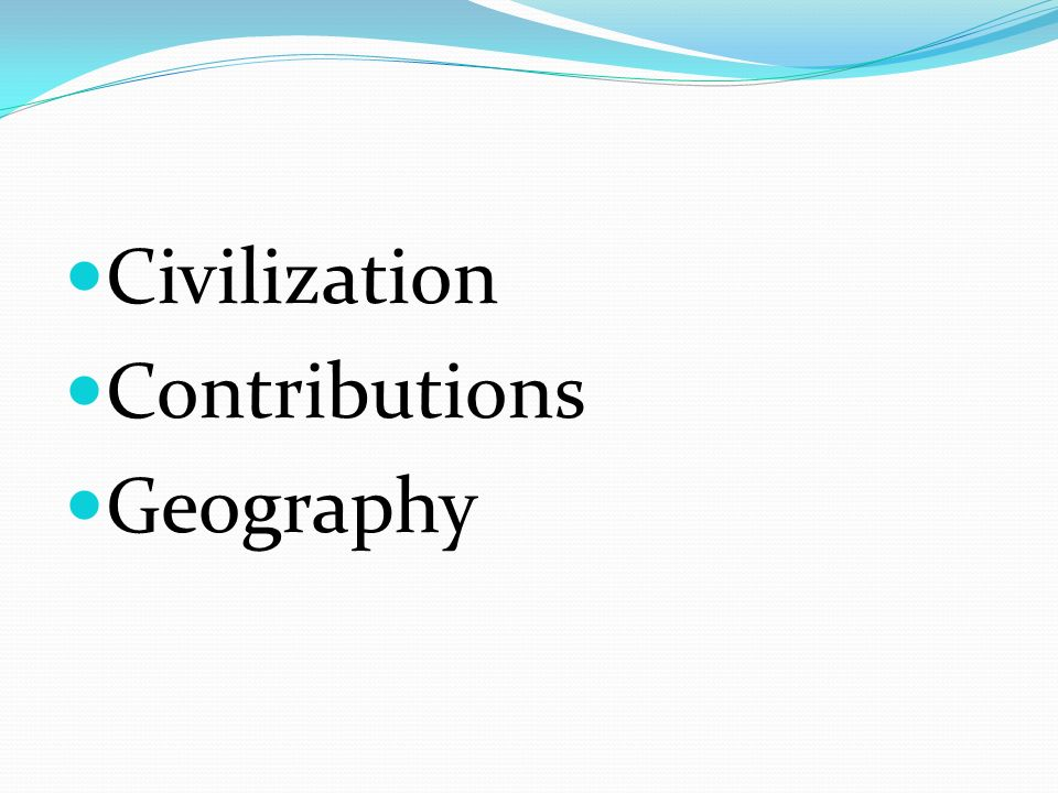 Early river civilizations ppt video online download 3 civilization contributions geography sciox Choice Image