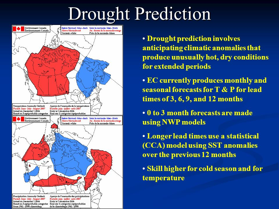 Drought Prediction Drought prediction involves anticipating climatic anomalies that produce unusually hot, dry conditions for extended periods.