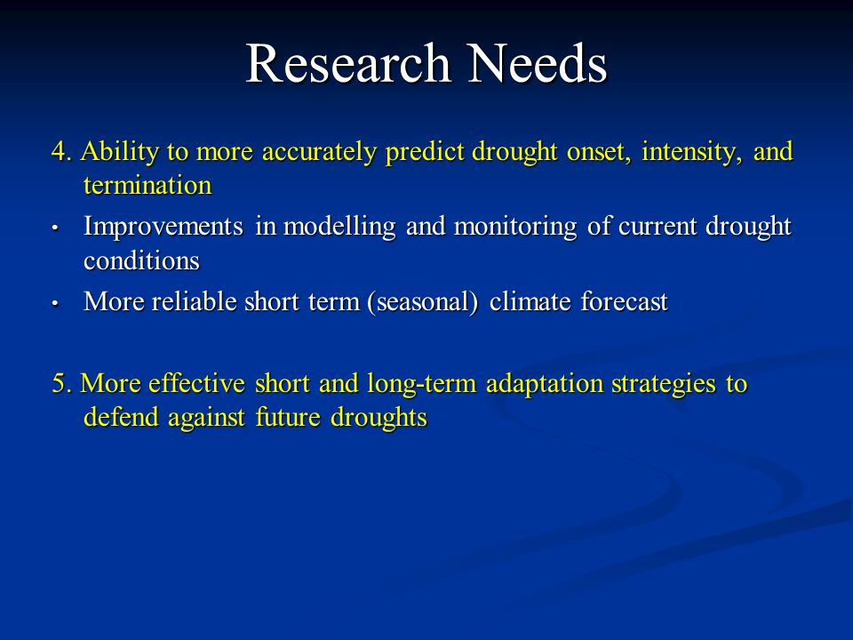 Research Needs 4. Ability to more accurately predict drought onset, intensity, and termination.