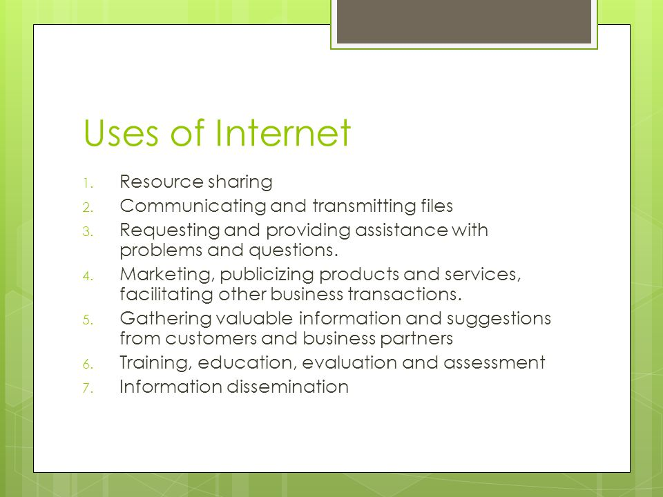 Uses of Internet Resource sharing Communicating and transmitting files