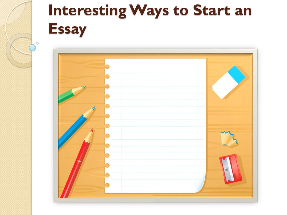 interesting ways to start persuasive essays Good way to start a persuasive essay - original researches at competitive prices available here will turn your studying into pleasure proposals, essays and research.