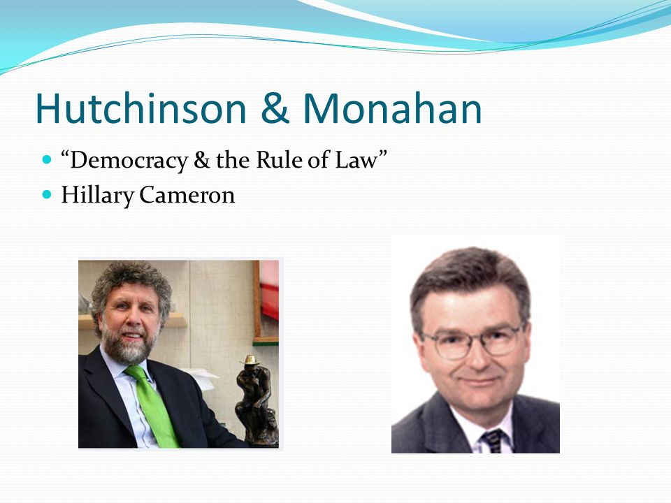 Hutchinson & Monahan Democracy & the Rule of Law Hillary Cameron