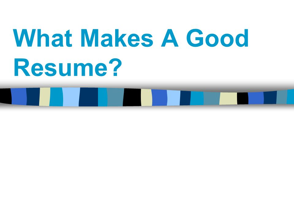 what makes a good resumes