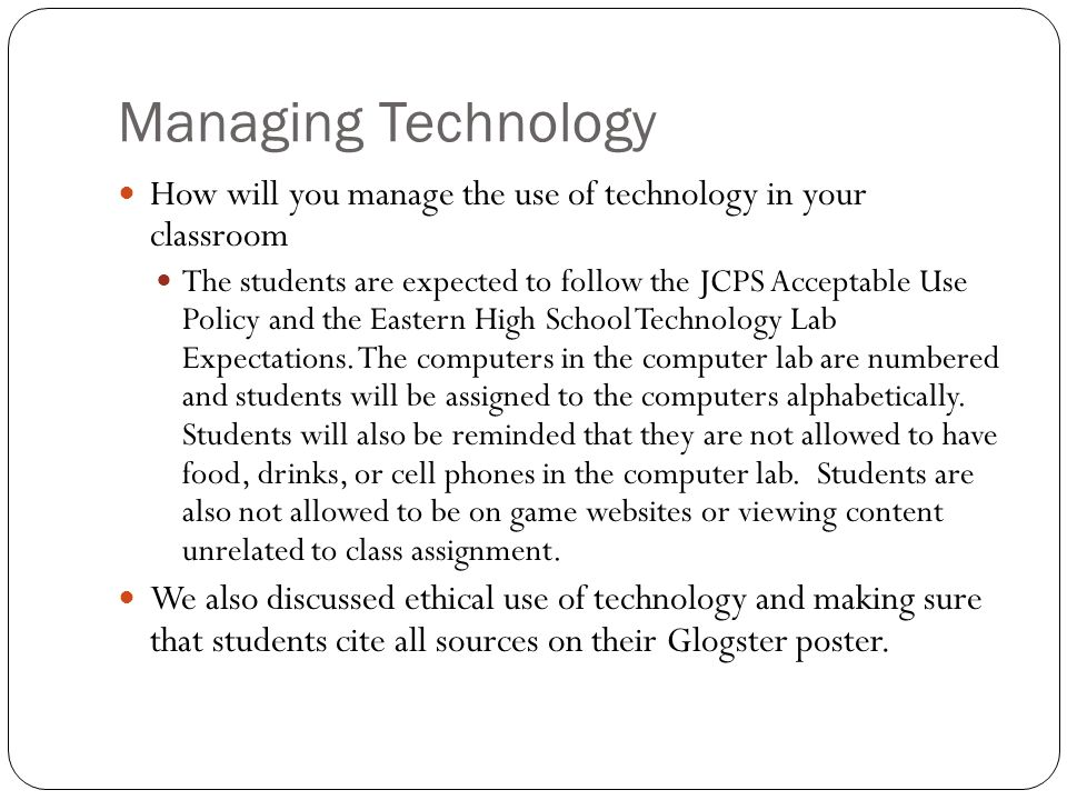 Managing Technology How will you manage the use of technology in your classroom.