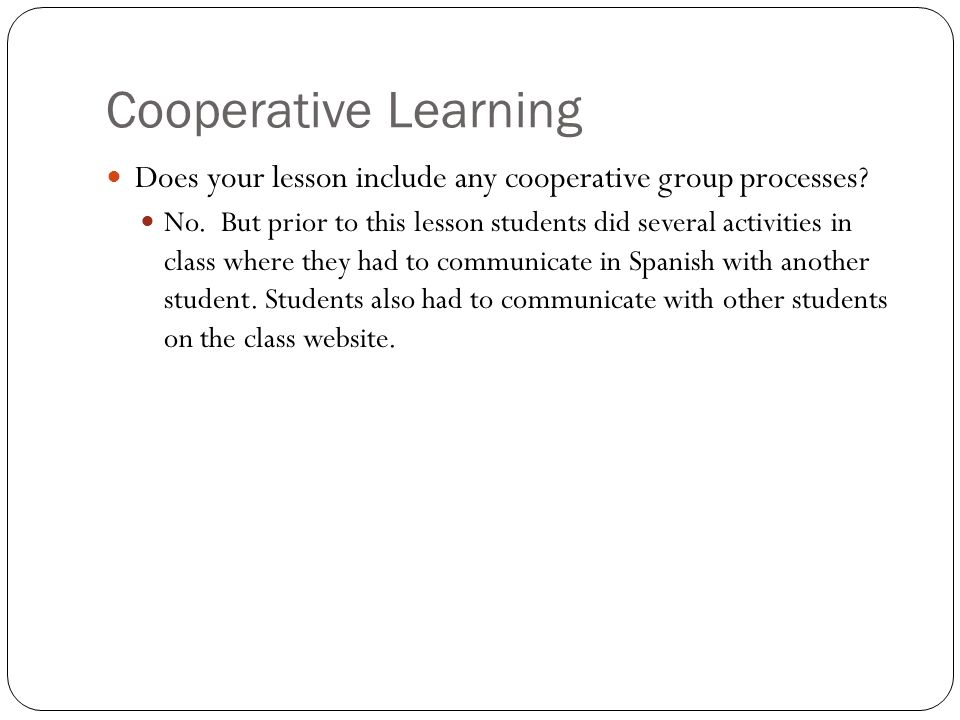Cooperative Learning Does your lesson include any cooperative group processes