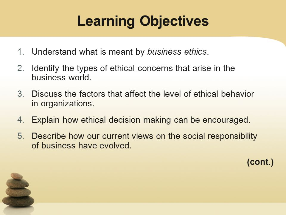 objectives of business ethics Start studying final exam business ethics chapters 1 - 12 learn  the primary objective is to generate a variety of opinions about how the company is perceived .