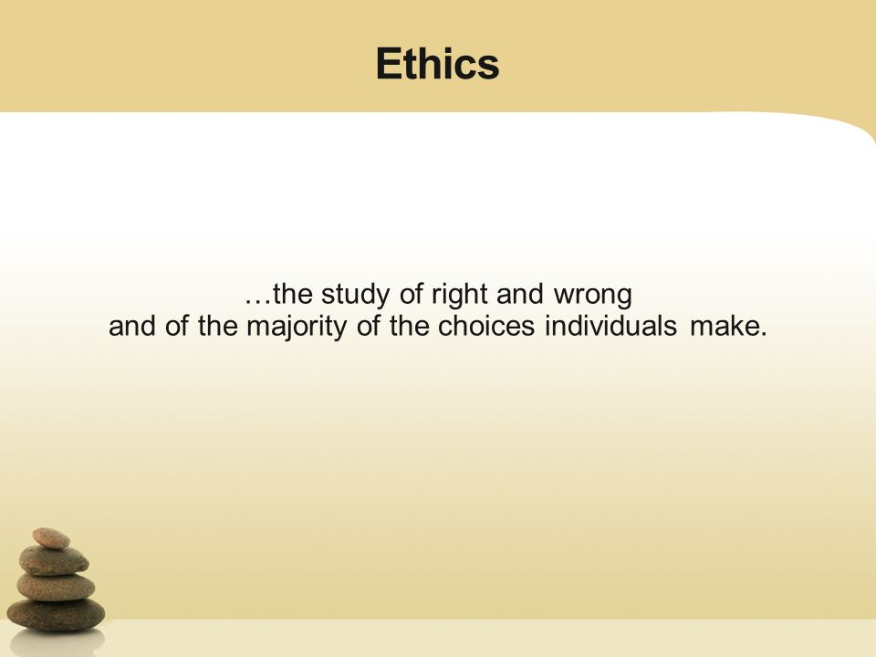ethics the study of right and The case study demonstrates an ethical dilemma when nursing staff are taking   it means that the autonomy principle respects competent patient's right to make.