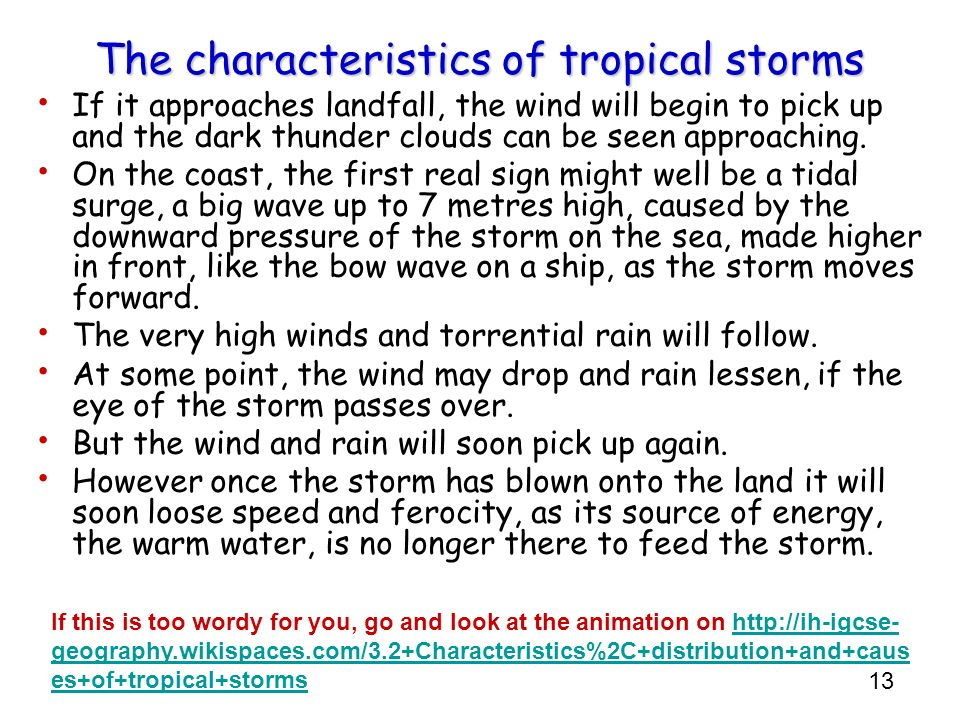 characteristics of hurricanes Thunderstorm: thunderstorm today it is more common to classify storms according to the characteristics of the storms themselves specific gods of wind and storm are found especially in countries with tornadoes and hurricanes (eg, the maya deity huracan.