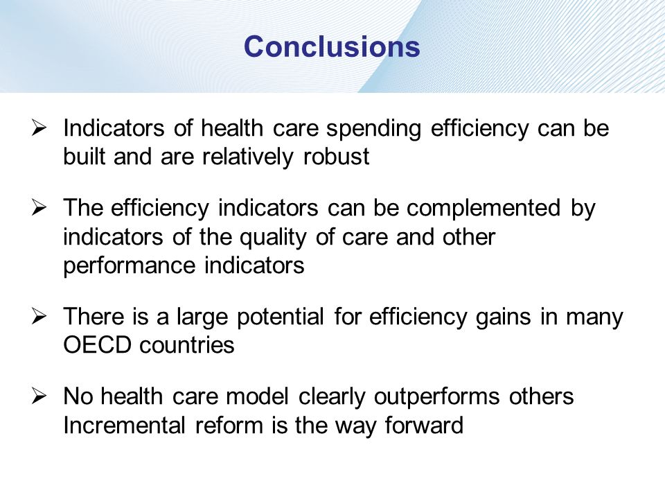 Conclusions Indicators of health care spending efficiency can be built and are relatively robust.
